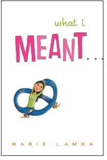 What I Meant... a YA novel by Marie Lamba (Random House)